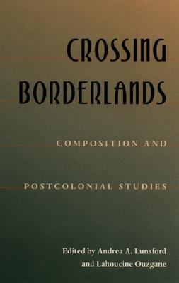 Crossing Borderlands Composition and Postcolonial Studies