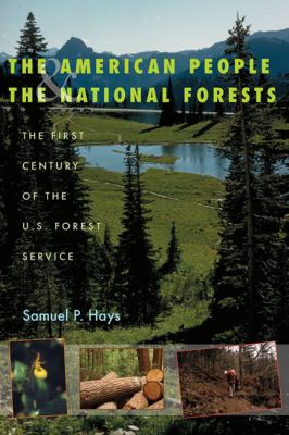 The American People and the National Forests: The First Century of the U.S. Forest Service