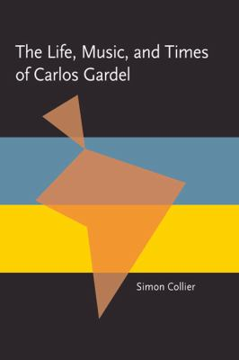 The Life, Music, and Times of Carlos Gardel (Pitt Latin American Studies)