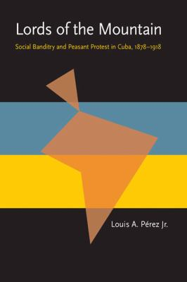 Lords of the Mountain: Social Banditry and Peasant Protest in Cuba, 1878-1918 (Pitt Latin American Studies)
