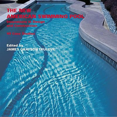 New American Swimming Pool Innovations in Design and Construction  40 Case Studies