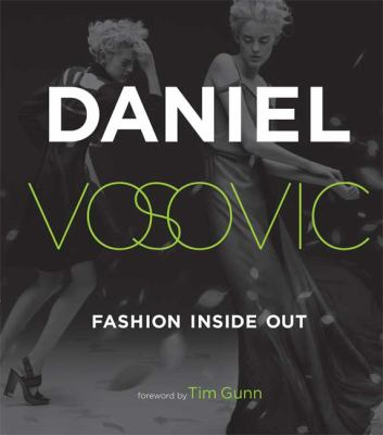 Fashion Inside Out: Daniel V's Guide to How Style Happens from Inspiration to Runway and Beyond - Vosovic, Daniel, Turek, Michael, Gunn, Tim pdf epub