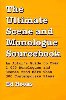 Ultimate Scene and Monologue Sourcebook An Actor's Guide to over 1000 Monologues and Scenes from More Than 300 Contemporary Plays