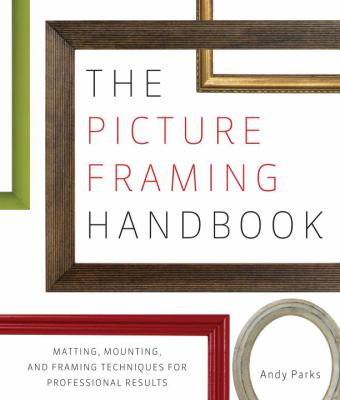 The Picture Framing Handbook: Matting, Mounting, and Framing Techniques for Professional Results