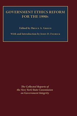 Government Ethics Reform for the 1990s The Collected Reports of the New York State Commission on Government Integrity
