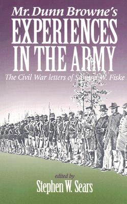 Mr. Dunn Browne's Experiences in the Army: The Civil War Letters of Samuel W. Fiske