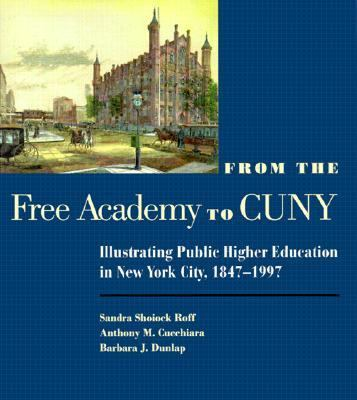 From the Free Academy to Cuny Illustrating Public Higher Education in New York City, 1847-1997