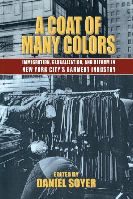 Coat Of Many Colors Immigration, Globalism, And Reform In The New York City Garment Industry