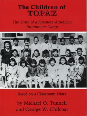 Children of Topaz The Story of a Japanese-American Internment Camp Based on a Classroom Diary
