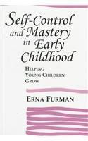 Self-Control and Mastery in Early Childhood: Helping Young Children Grow