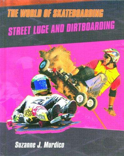 Street Luge and Dirtboarding (The World of Skateboarding)