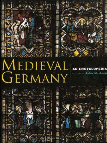 Medieval Germany: An Encyclopedia (Routledge Encyclopedias of the Middle Ages)