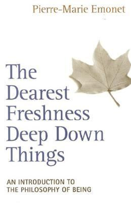 Dearest Freshness Deep Down Things An Introduction to the Philosophy of Being