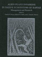 Alien Plant Invasions in Native Ecosystems of Hawaii: Management and Research