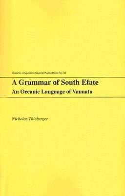 A Grammar of South Efate: An Oceanic Language of Vanuatu (Oceanic Linguistics Special Publications)