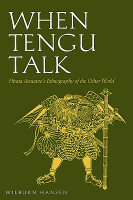 When Tengu Talk: Hirata Atsutane's Ethnography of the Other World