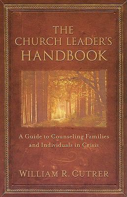 The Church Leader's Handbook: A Guide to Counseling Families and Individuals in Crisis