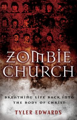 Zombie Church : Breathing Life Back into the Body of Christ