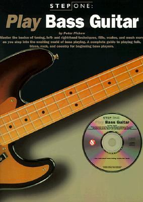 Play Bass Guitar :Master the Basics of Tuning, Left- And Right-Hand Techniques, Fills, Scales, and Much More As You Step into the Exciting World of b Ass Playing. a Complete Guide to Playing Folk, Blues, Rock, and Country for Beginning Bass Players