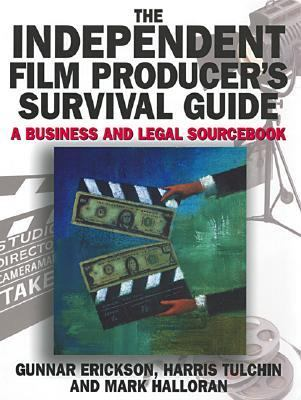 Independent Film Producers's Survival Guide A Business and Legal Sourcebook