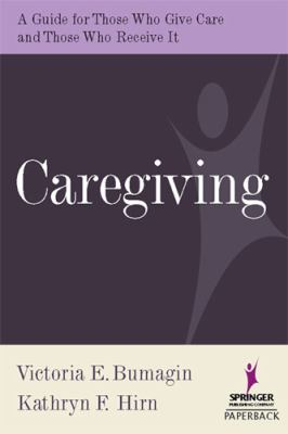 Caregiving A Guide for Those Who Give Care and Those Who Receive it