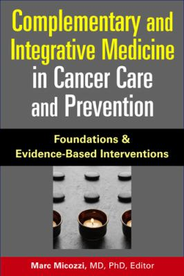 Complementary And Integrative Medicine in Cancer Care And Prevention Foundations And Evidence-based Interventions