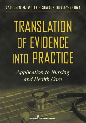 Translation of Evidence into Practice : Application to Nursing and Health Care