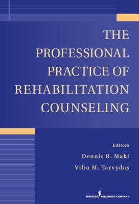 The Professional Practice of Rehabilitation Counseling (Springer Series on Rehabilitation)