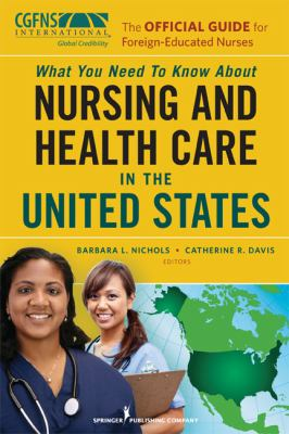 The Official Guide for Foreign Nurses: What You Need to Know about Nursing and Health Care in the United States, First Edition