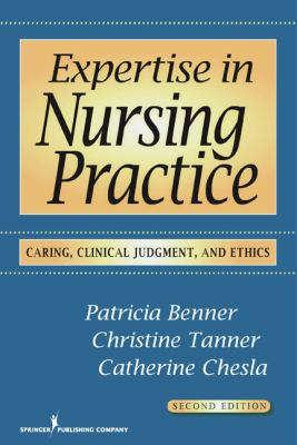 Expertise in Nursing Practice, Second Edition: Caring, Clinical Judgment, and Ethics (Benner, Expertise in Nursing Practice)