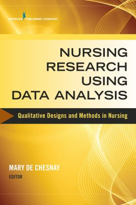 Nursing Research Using Data Analysis : Qualitative Designs and Methods in Nursing