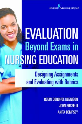 Evaluation Beyond Exams in Nursing Education : Designing Assignments and Evaluating with Rubrics