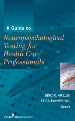 A Guide to Neuropsychological Testing for Practitioners and Professionals
