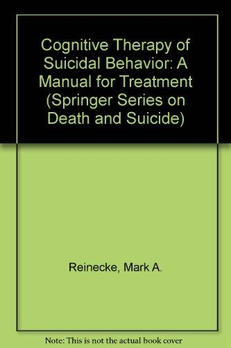 Cognitive Therapy of Suicidal Behavior: A Manual for Treatment (Springer Series on Death and Suicide)