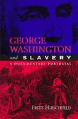 George Washington and Slavery A Documentary Portrayal