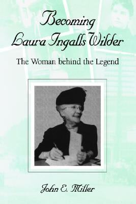 Becoming Laura Ingalls Wilder The Women Behind the Legend