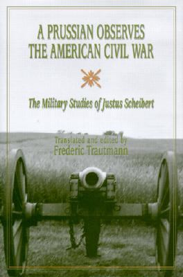 Prussian Observes the American Civil War The Military Studies of Justus Scheibert