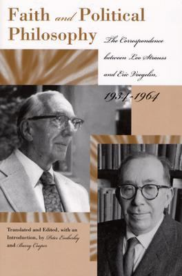 Faith And Poltical Philosophy The Correspondence between Leo Strauss and Eric Voegelin, 1934-1964