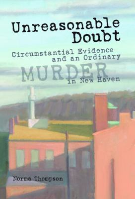 Unreasonable Doubt Circumstantial Evidence And an Ordinary Murder in New Haven