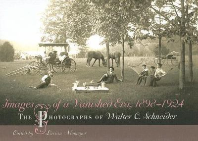 Images of a Vanished Era, 18981924 The Photographs of Walter C. Schneider