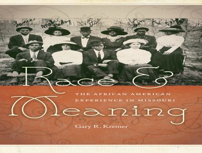 Race and Meaning : The African American Experience in Missouri