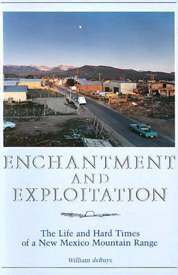 Enchantment and Exploitation The Life and Hard Times of a New Mexico Mountain Range