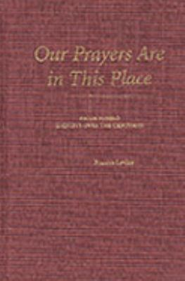 Our Prayers Are in This Place : Centuries of Pecos Pueblo Identity