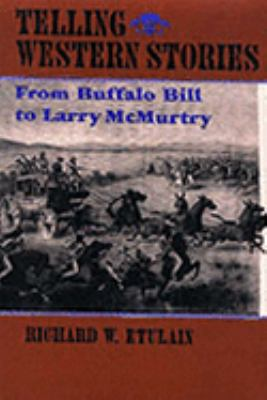 Telling Western Stories From Buffalo Bill to Larry McMurtry