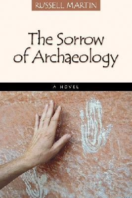 Sorrow of Archaeology A Novel