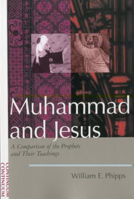 Muhammad and Jesus A Comparison of the Prophets and Their Teachings