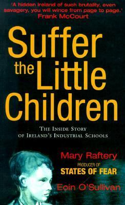 Suffer the Little Children The Inside Story of Ireland's Industrial Schools