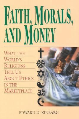 Faith, Morals, and Money What the World's Religions Tell Us About Money in the Marketplace