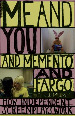 Me and You and Memento and Fargo How Independent Screenplays Work