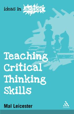 Teaching Critical Thinking Skills (Ideas in Action)